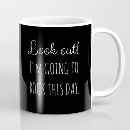 Look out! I'm going to rock this day. (black) Coffee Mug
