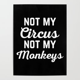 Not My Circus Funny Quote Poster