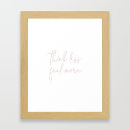 Think Less Feel More - Meditation Yoga Inspirational Quote Framed Art Print