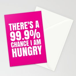 THERE'S A 99.9% PERCENT CHANCE I AM HUNGRY (Pink) Stationery Cards