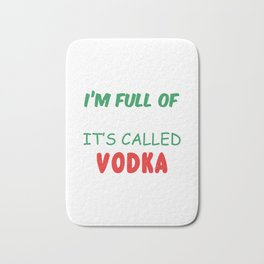 I'm Full Of Holiday Spirit It's Called Vodka Bath Mat