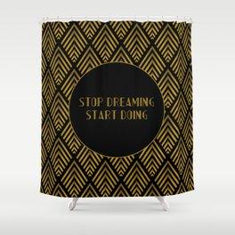 Stop Dreaming Start Doing Shower Curtain