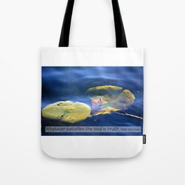 whatever satisfies the soul is truth Tote Bag