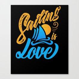 Sailing is Love Sailboat  Canvas Print