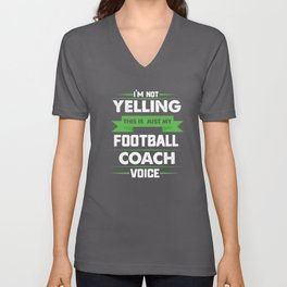 I'm Not Yelling This Is Just My Football Coach Voice Unisex V-Neck