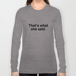 That's what she said. Long Sleeve T-shirt