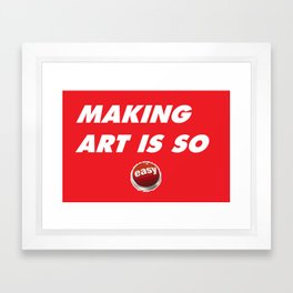 Making Art Is So Easy Framed Art Print