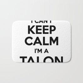 I cant keep calm I am a TALON Bath Mat