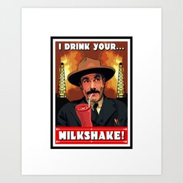 I Drink Your Milkshake! Art Print