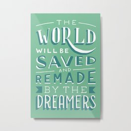 The World Will Be Saved and Remade by the Dreamers Metal Print