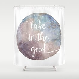 Take in the good Shower Curtain