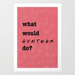 What Would GUNTHER Do? (1 of 7) - Watercolor Art Print