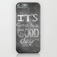 It's gonna be a good day Slim Case iPhone 6s