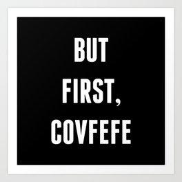 But First, Covfefe - Black Art Print