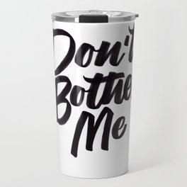 Don't bother me Travel Mug