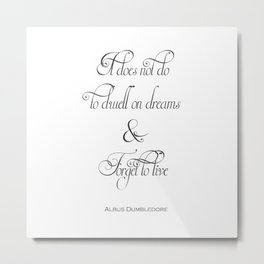 It Does Not Do To Dwell On Dreams And Forget To Live - Dumbledore Potter Quote Metal Print