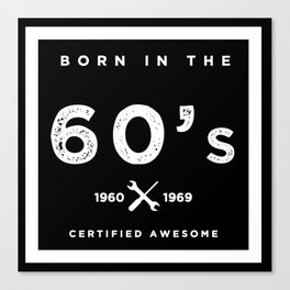Born in the 60's. Certified Awesome Canvas Print