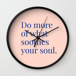 Do More of What Soothes Your Soul Wall Clock