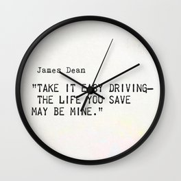 """""""Take it easy driving– the life you save may be mine.""""James Dean Wall Clock"""