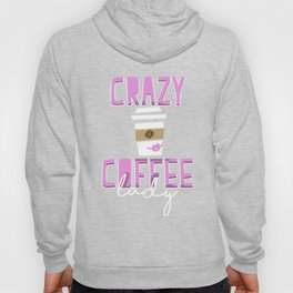 Crazy Coffee Lady Hoody