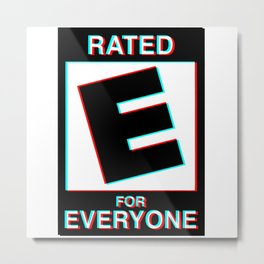 Rated E for Everyone Metal Print