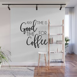 time for coffee any time good for coffee Wall Mural