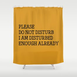 Please do not disturb enough already Shower Curtain