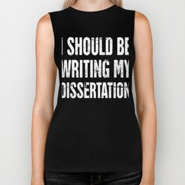 I Should Be Writing My Dissertation | PhD Biker Tank