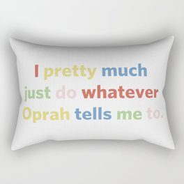 I pretty much just do whatever Oprah tells me to Rectangular Pillow