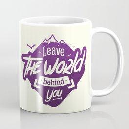 Leave The World Behind You Coffee Mug