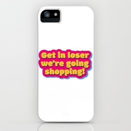 Get in loser 2 iPhone Case