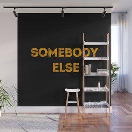 somebody else Wall Mural