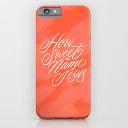 How Sweet the Name of Jesus Lettering iPhone Case