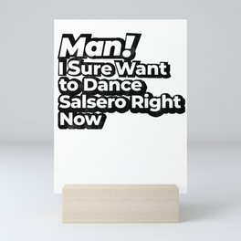 Man! I Sure Want to Dance Salsero Right Now Retro Gift Mini Art Print
