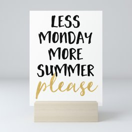 LESS MONDAY MORE SUMMER PLEASE Mini Art Print