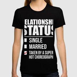 Relationship status taken by super hot Choreographer Valentine's Day T-shirt