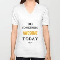 motivational V-neck T-shirts featuring Lab No. 4 - Do something awesome today Inspirational Quotes Poster by Lab No. 4