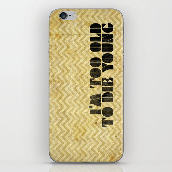 I am too old to die young iPhone & iPod Skin
