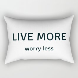 Live More Worry Less - Inspiration and Motivational Quote Rectangular Pillow