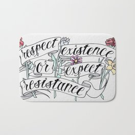 Respect Existence or Expect Resistance Bath Mat