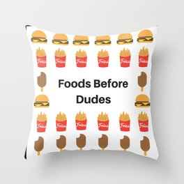 Foods Before Dudes Throw Pillow