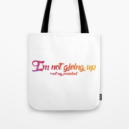 I'm Not Giving Up Tote Bag