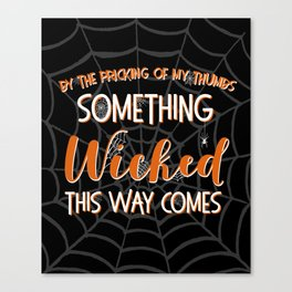 Something wicked this way comes. Halloween Shakespeare Quote Canvas Print