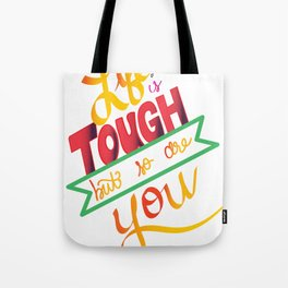 life is tough Tote Bag