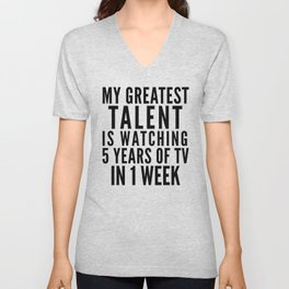 MY GREATEST TALENT IS WATCHING 5 YEARS OF TV IN 1 WEEK Unisex V-Neck