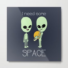 Need Some Space Metal Print