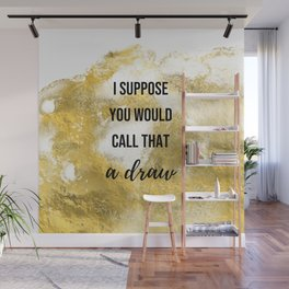 I suppose you would call that a draw - Movie quote collection Wall Mural