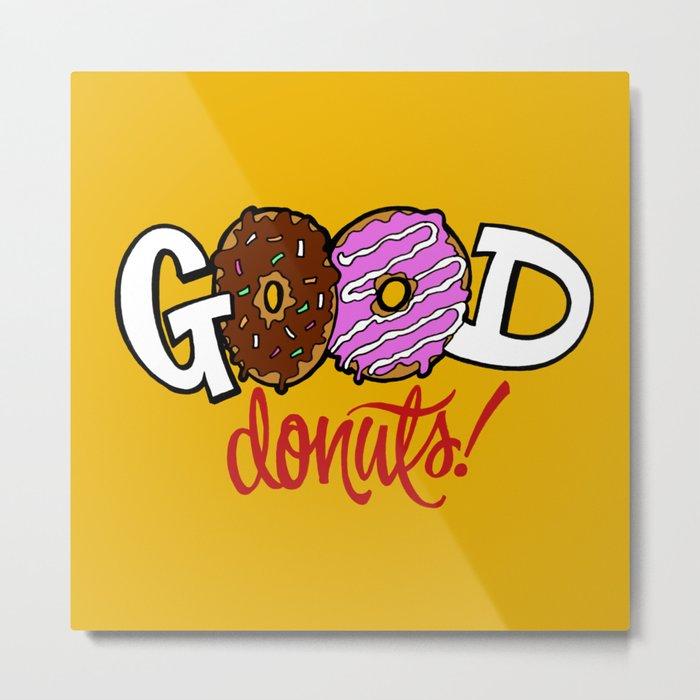 Good Donuts! Metal Print