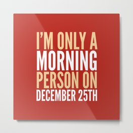 I'm Only a Morning Person on December 25th (Crimson) Metal Print