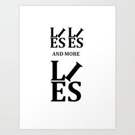 Lies, Lies and More Lies Art Print